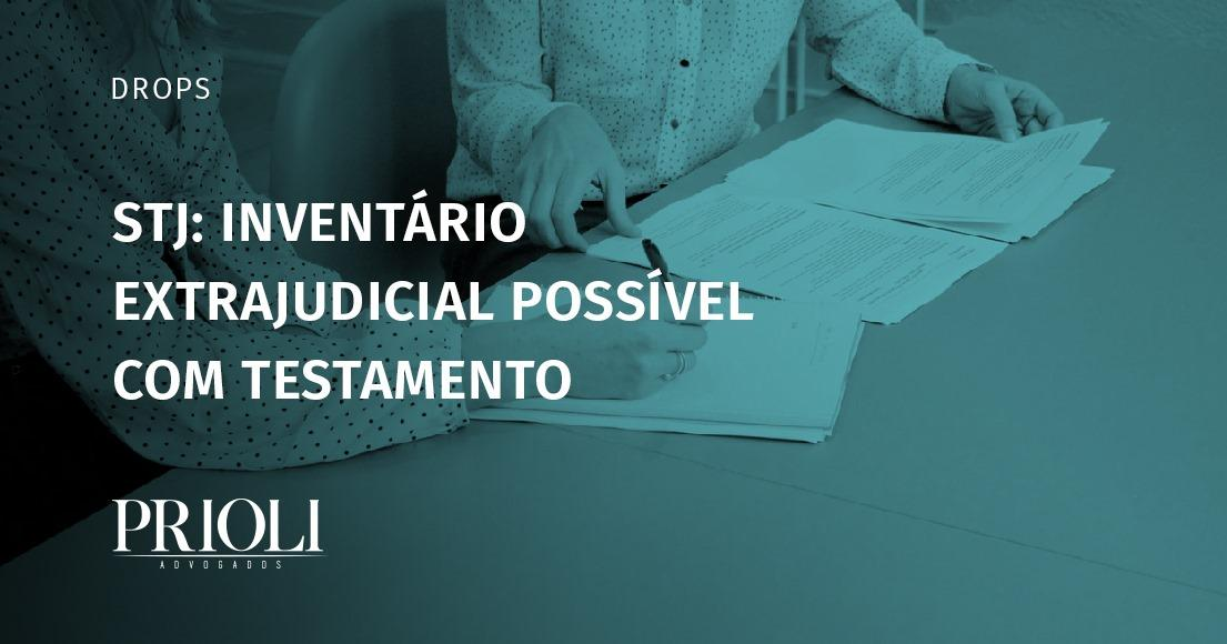 STJ: INVENTÁRIO EXTRAJUDICIAL POSSÍVEL COM TESTAMENTO